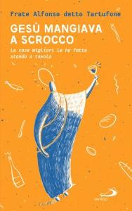 """""""Gesù mangiava a scrocco"""" - Incontro-presentazione del libro del momento con l'autore @ Basilica di S. Giovanni Bosco"""
